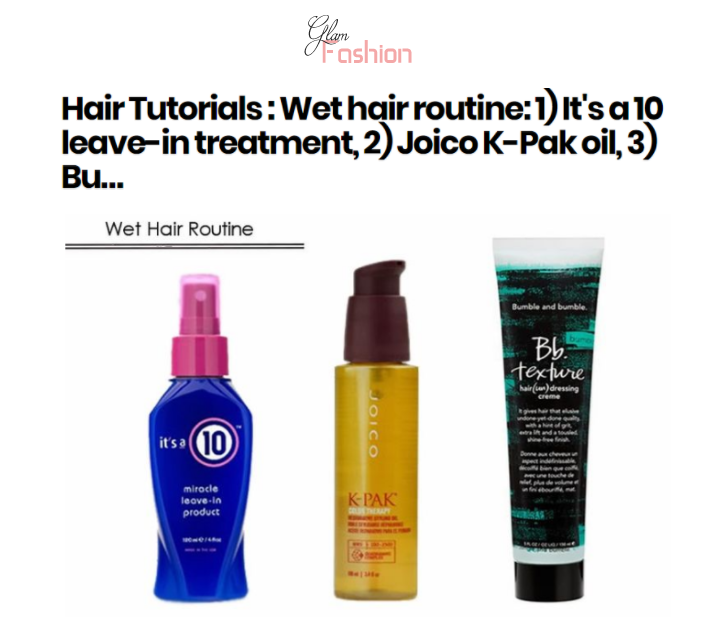 Glam Fashion Blog Highlights It's a 10 Miracle Leave-In as Wet Hair Routine