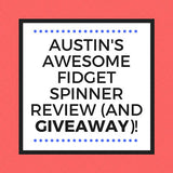 Austin's Awesome Fidget Spinner Review (and Giveaway)!
