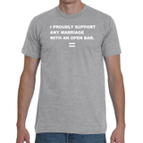 I Proudly Support Any Marriage with an Open Bar T-Shirt - Unisex