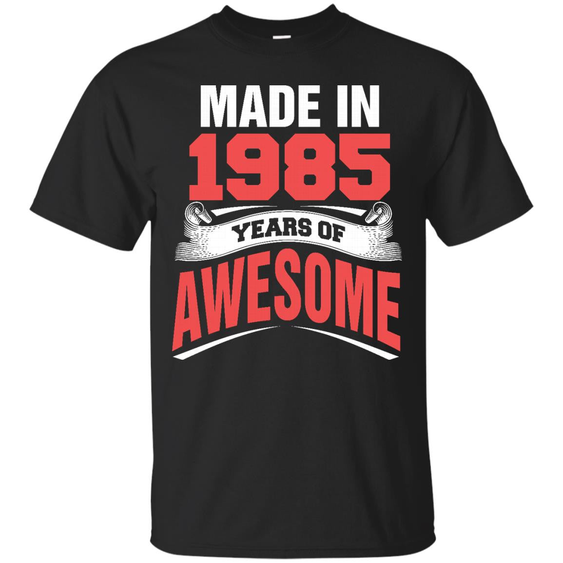 1985 Shirts Made In 1985 Years Of Awesome T-shirts Hoodies Sweatshirts