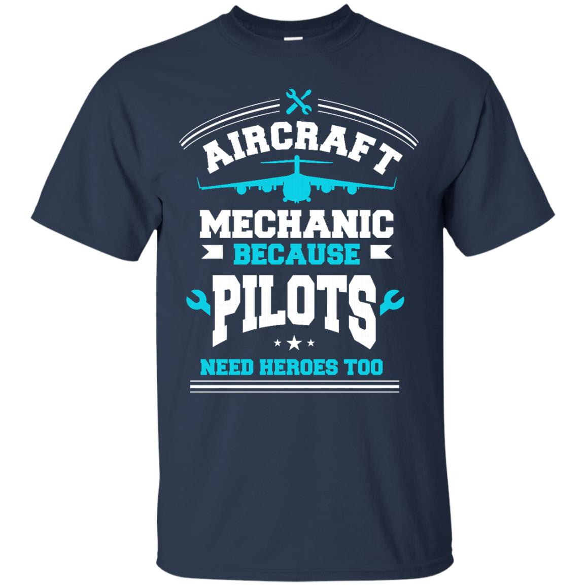 Aircraft Mechanic Shirts Because Pilots Need Heroes Hoodies Sweatshirts