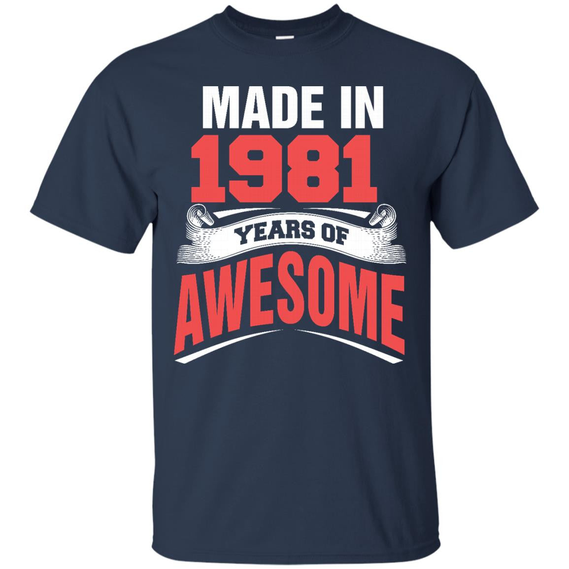 1981 Shirts Made In 1981 Year of Awesome T-shirts Hoodies Sweatshirts