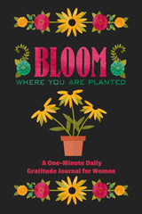 Bloom Where You Are Planted: A One Minute Daily Gratitude Journal