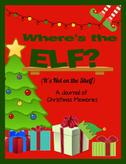 Where's the Elf? It's Not on the Shelf ~ A Keepsake Journal of Christmas Elf Memories