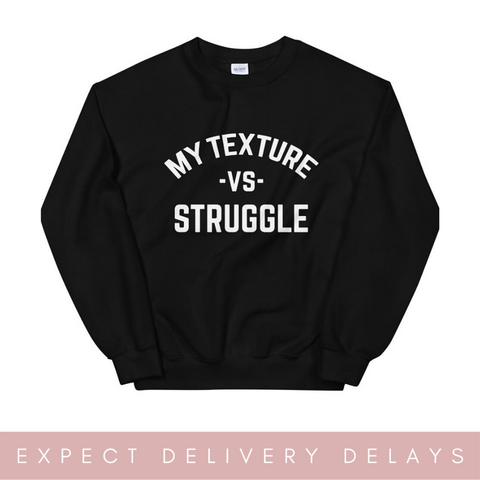 My Texture vs Struggle Sweatshirt