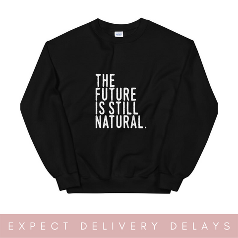 The Future is Still Natural Unisex Sweatshirt