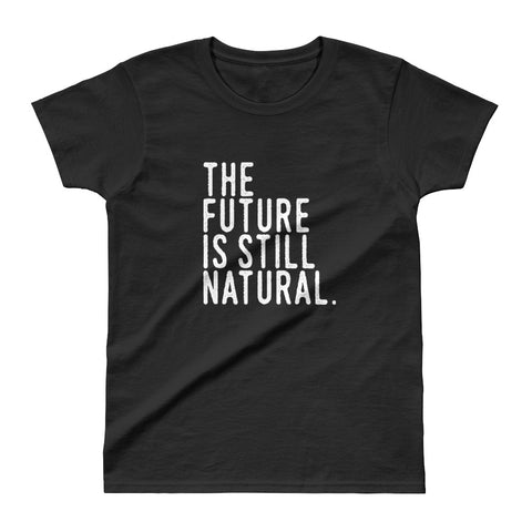 The Future is Still Natural Ladies' T-shirt