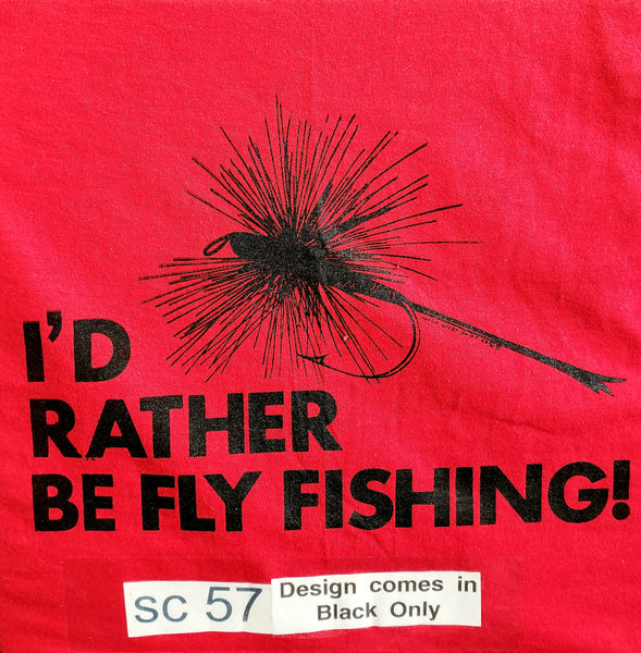 #SC-57 I'd Rather Be Fly Fishing