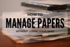 5 Genius techniques to manage papers without losing your sleep?
