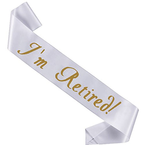 """ I'm Retired!"" Satin Sash - Retirement Party Supplies, Gifts ,Favors and Decorations"