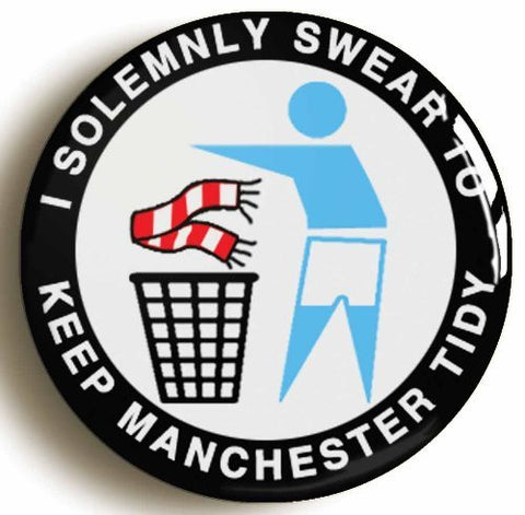 """I SOLEMNLY SWEAR TO KEEP MANCHESTER TIDY"" SOCCER BADGE BUTTON PIN (1inch/25mm diameter)"