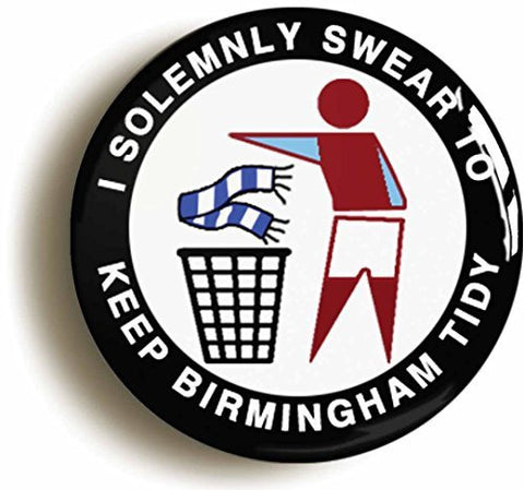 """I SOLEMNLY SWEAR TO KEEP BIRMINGHAM TIDY"" BADGE BUTTON PIN (Size is 1inch diameter)"