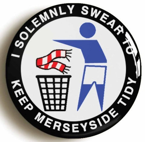 """I SOLEMNLY SWEAR TO KEEP MERSEYSIDE TIDY"" BADGE BUTTON PIN (Size is 1inch/25mm diameter)"