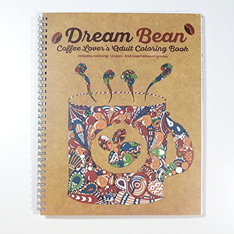 """Dream Bean"" - Coffee Lover's Adult Coloring Book - Including Coffee Themed Coloring Images, Recipes, Inspirational Quotes and More! Spiral bound - 8.5"" x 11"""