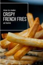 The Secrets to make the Crispiest French Fries