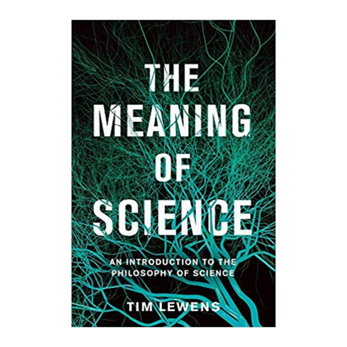 The Meaning of Science - Tim Lewens