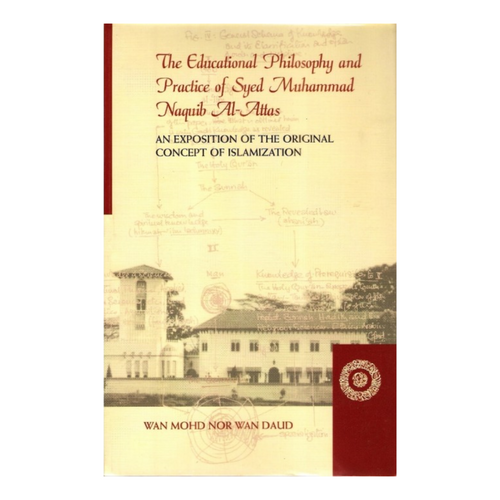 The Educational Philosophy and Practice of Syed Muhammad Naquib Al-Attas - Wan Mohd Nor Wan Daud
