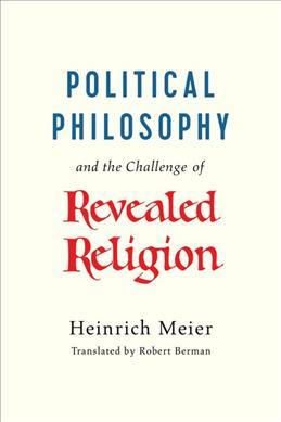 Political Philosophy and the Challenge of Revealed Religion - Heinrich Meier