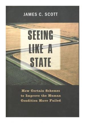 Seeing Like A State - James C. Scott