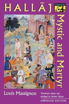 Hallaj: Mystic and Martyr - Louis Massignon