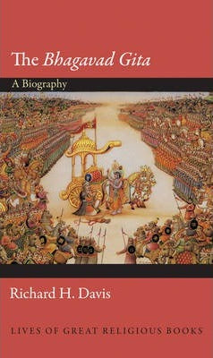 The Bhagavad Gita: A Biography - Richard H. Davis