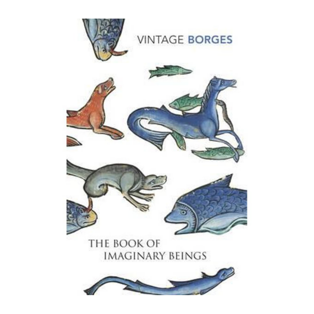 The Book of Imaginary Beings - Jorge Luis Borges