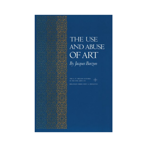 The Use and Abuse of Art - Jacques Barzun