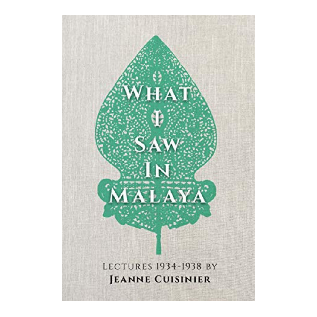 What I Saw in Malaya - Jeanne Cuisinier
