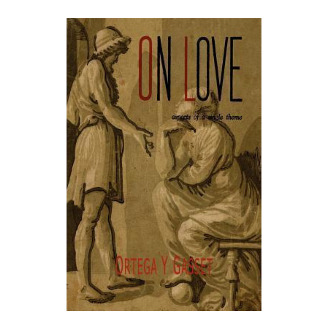 On Love: Aspects Of a Single Theme - Ortega Y. Gasset