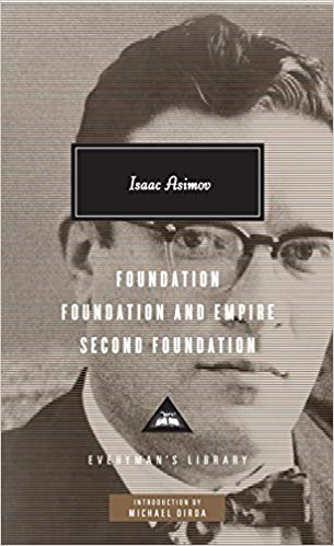 'Foundation, Foundation and Empire, Second Foundation' - Isaac Asimov