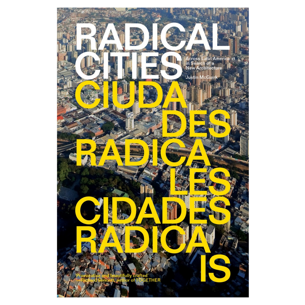 Radical Cities: Across Latin America in Search of a New Architecture - Justin McGuirk