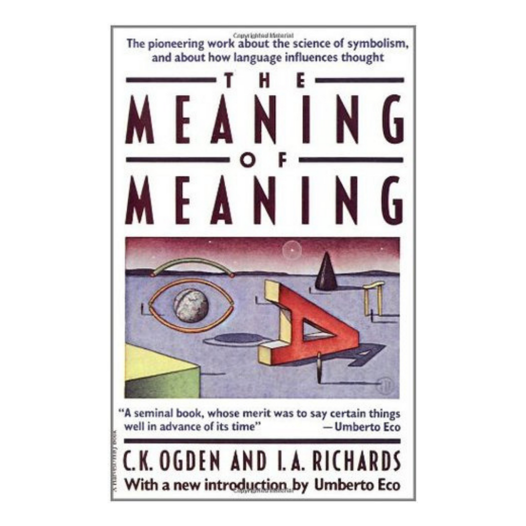 The Meaning of Meaning : A Study of the Influence of Language Upon Thought and of the Science of Symbolism - C K Ogden & I. A. Richards