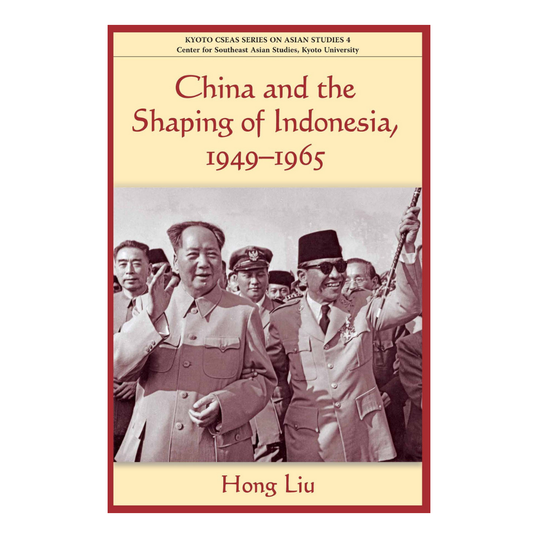 China and the Shaping of Indonesia, 1949-1965 - Hong Liu