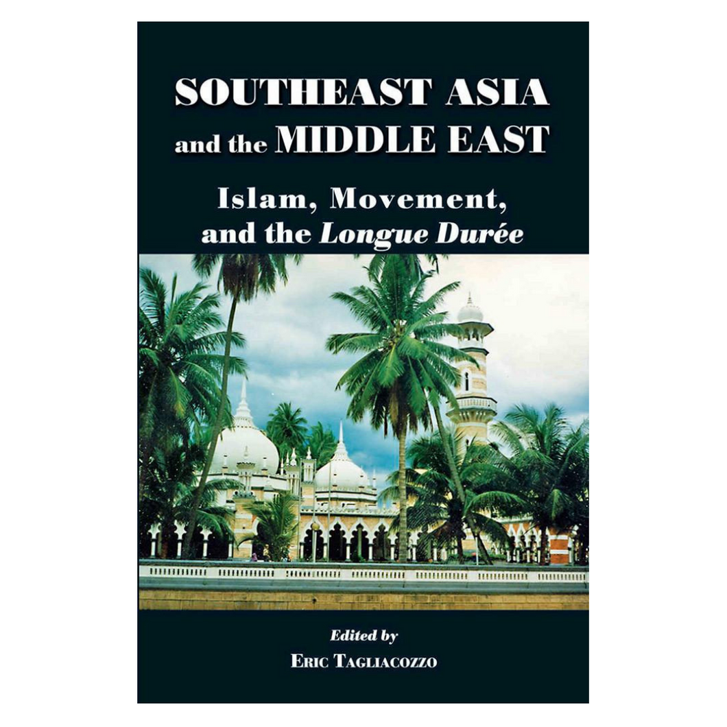Southeast Asia and the Middle East: Islam, Movement and the Longue Durèe - Eric Tagliacozzo