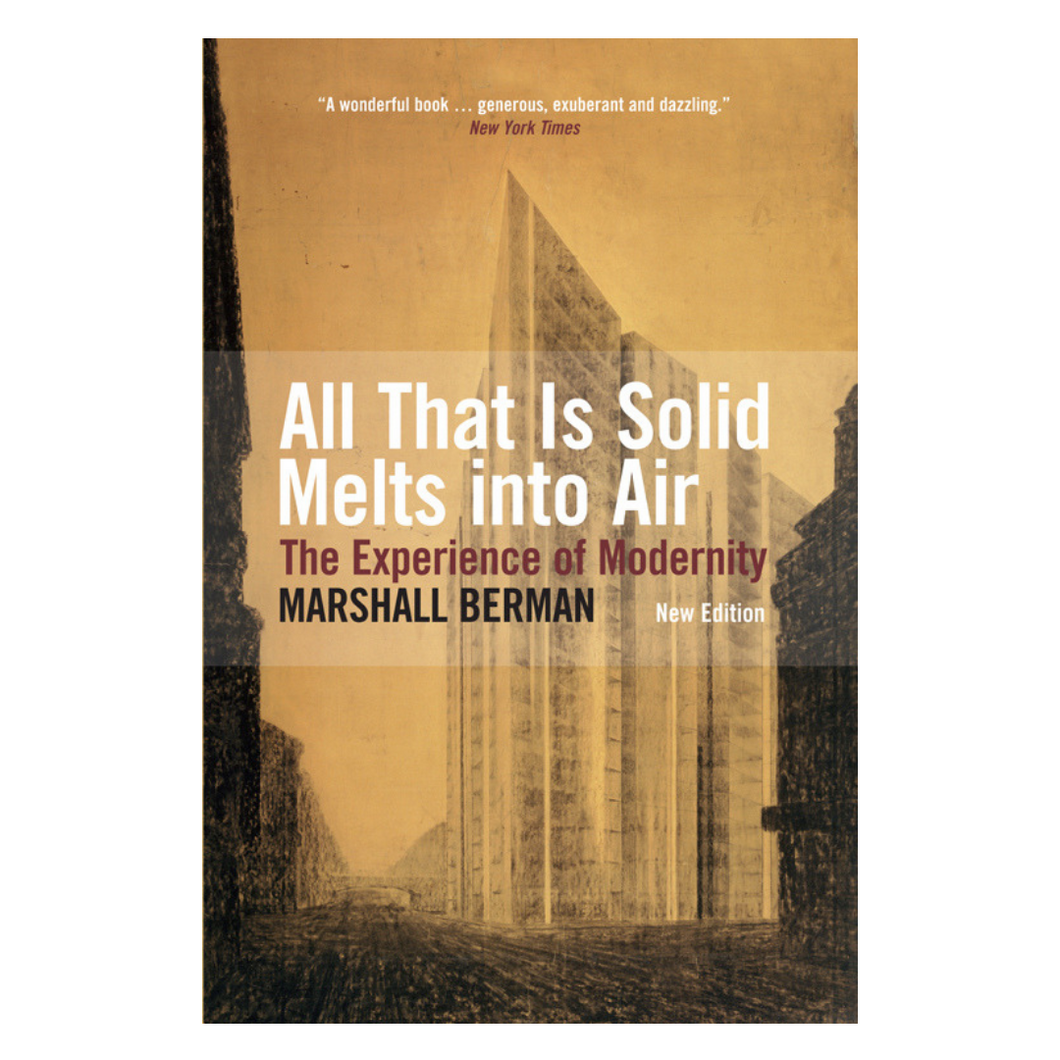 All That Is Solid Melts Into Air: The Experience of Modernity - Marshall Berman