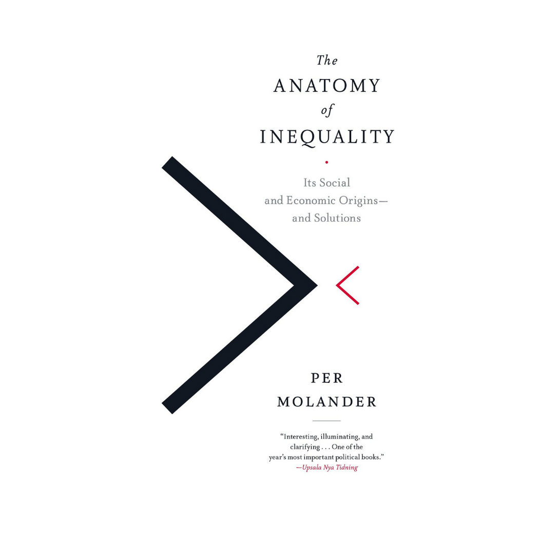 The Anatomy Of Inequality : Its Social and Economic Origins and Solutions - Per Molander