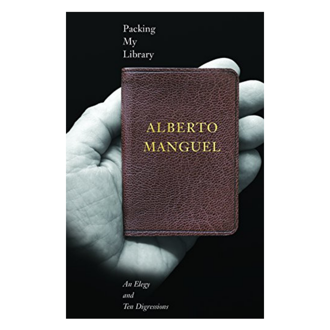 Packing My Library : An Elegy and Ten Digressions - Alberto Manguel