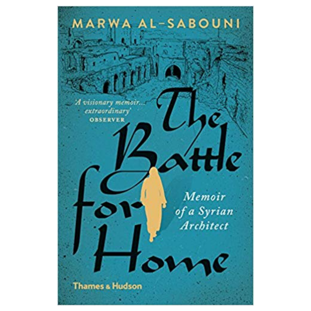 The Battle for Home : Memoir of a Syrian Architect - Marwa Al-Sabouni