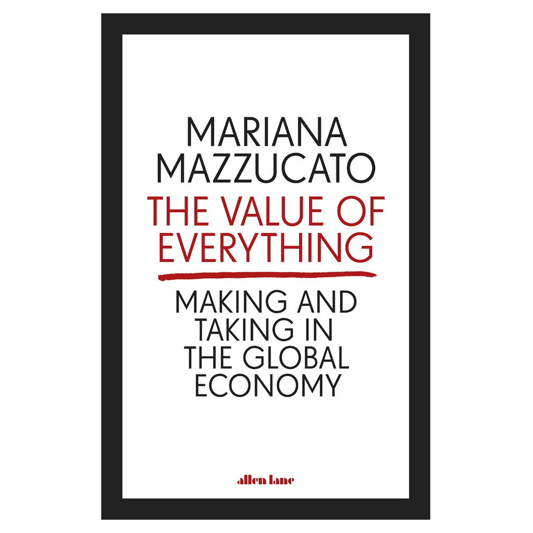 The Value of Everything: Making and Taking in the Global Economy (Paperback) - Mariana Mazzucato
