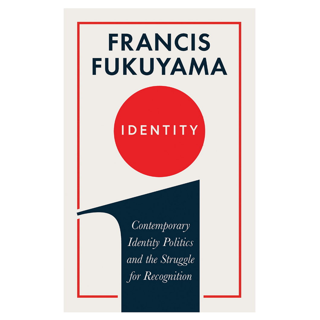 Identity : Contemporary Identity Politics and the Struggle for Recognition - Francis Fukuyama