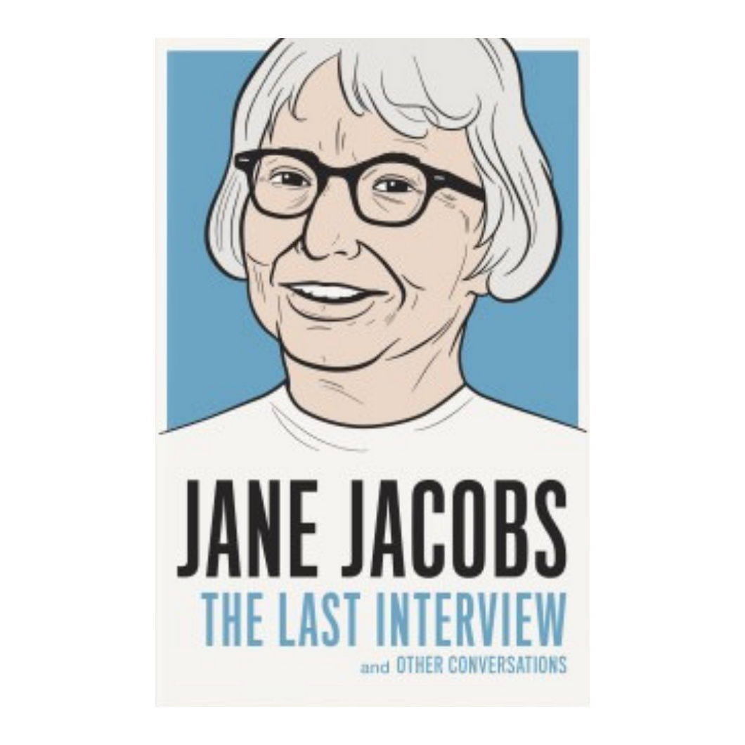 Jane Jacobs : The Last Interview and Other Conversations