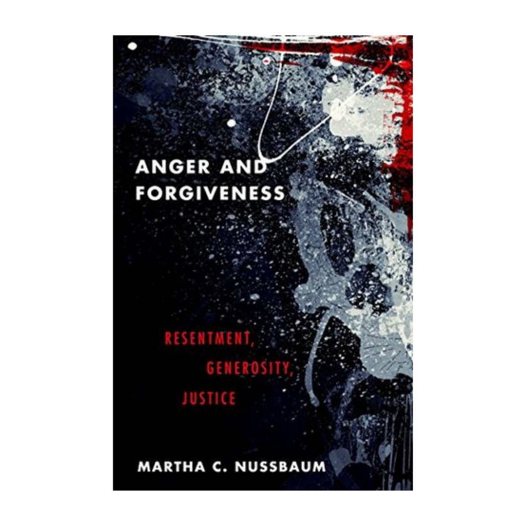 Anger and Forgiveness - Martha C. Nussbaum
