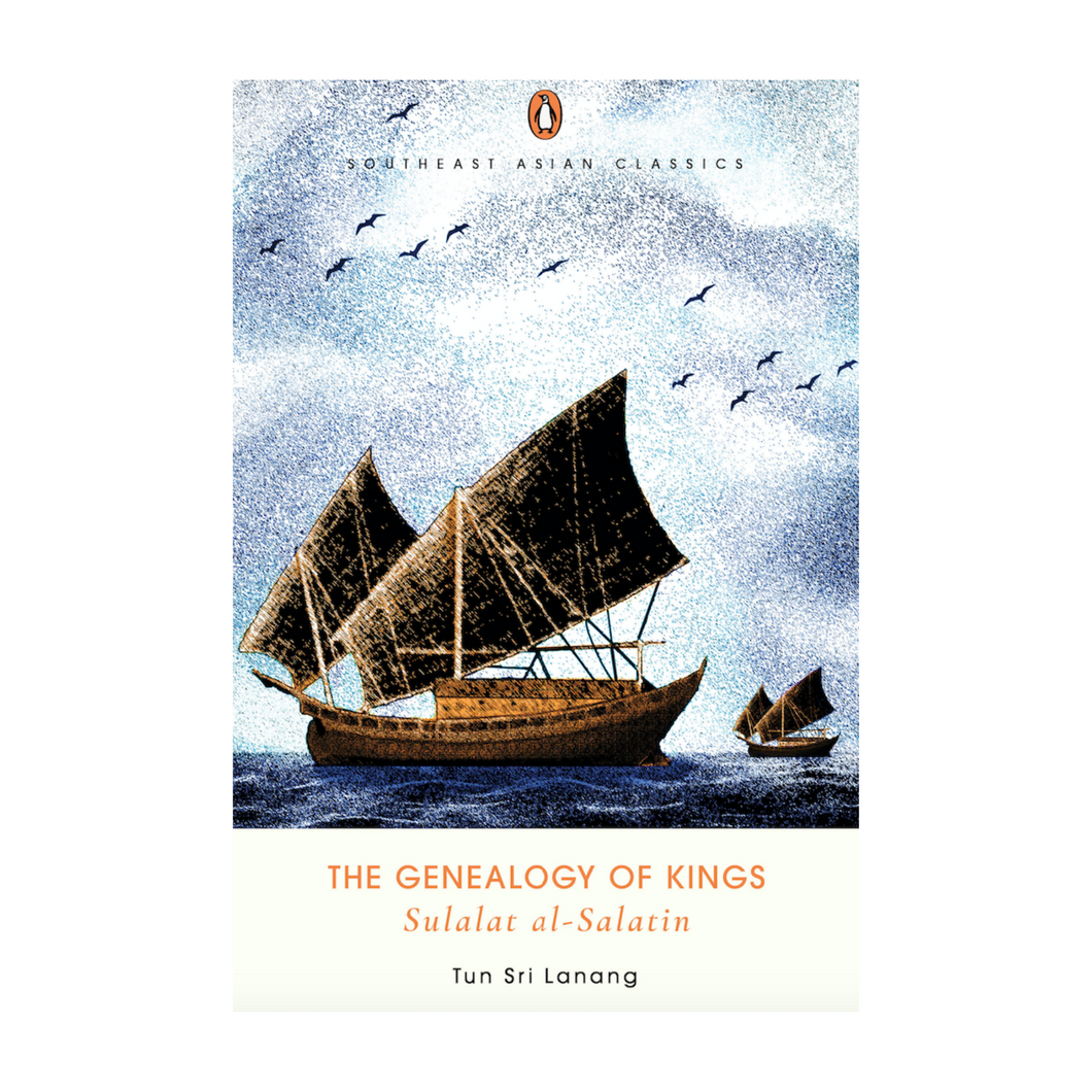 The Genealogy of Kings (Sulalatus Salatin) - Tun Sri Lanang trans. Muhammad Haji Salleh