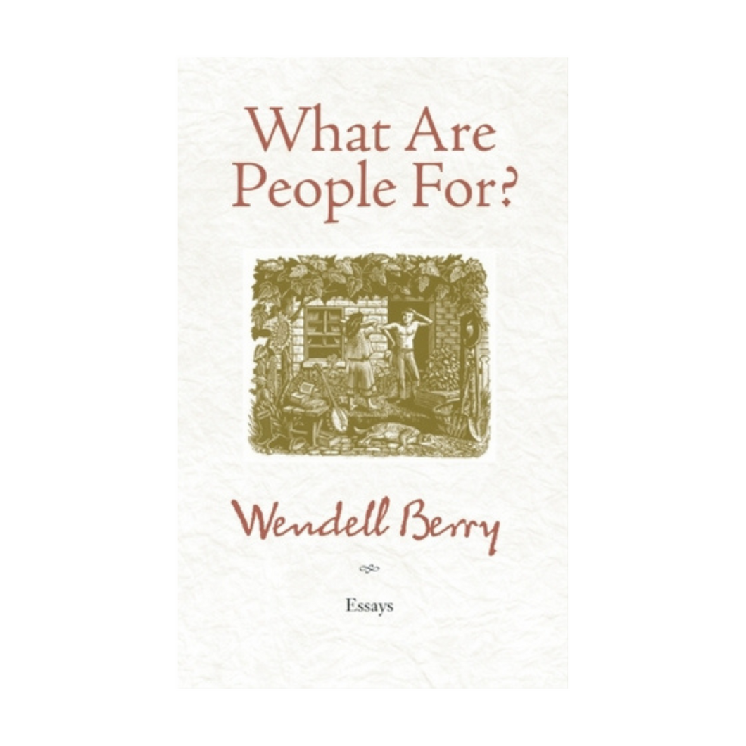 What Are People For? - Wendell Berry