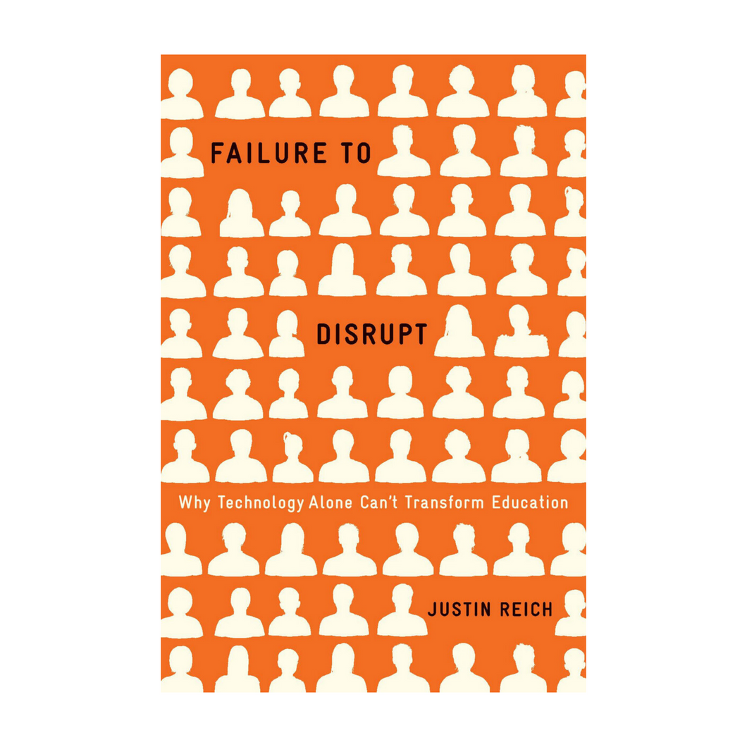 Failure to Disrupt - Justin Reich