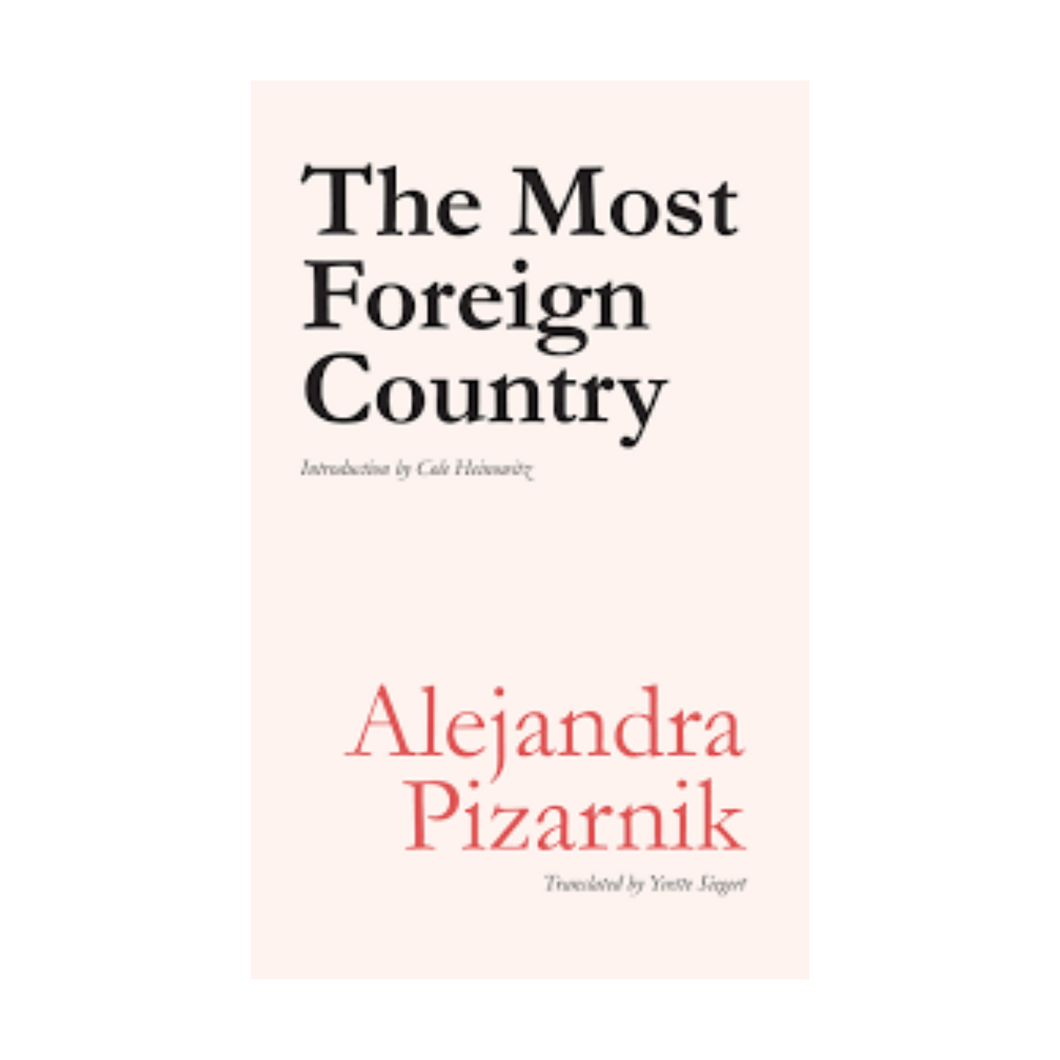 The Most Foreign Country - Alejandra Pizarnik