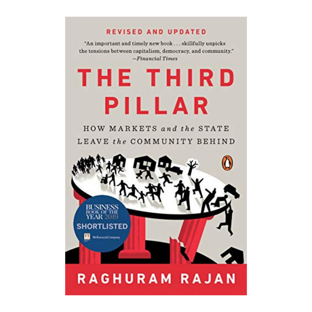 The Third Pillar : How Markets and the State Leave the Community Behind - Raghuram Rajan