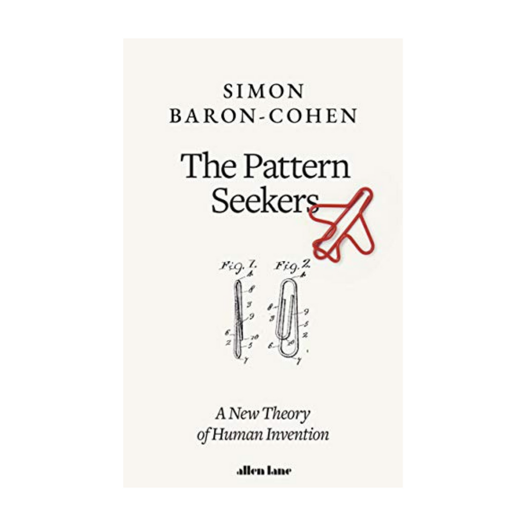 The Pattern Seekers : A New Theory of Human Invention - Simon Baron-Cohen