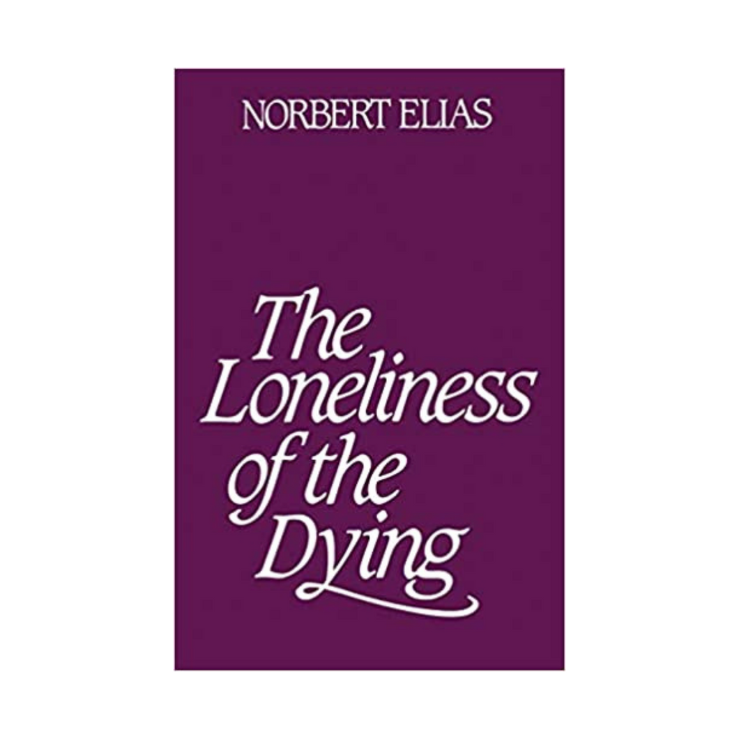 The Loneliness of the Dying - Norbert Elias