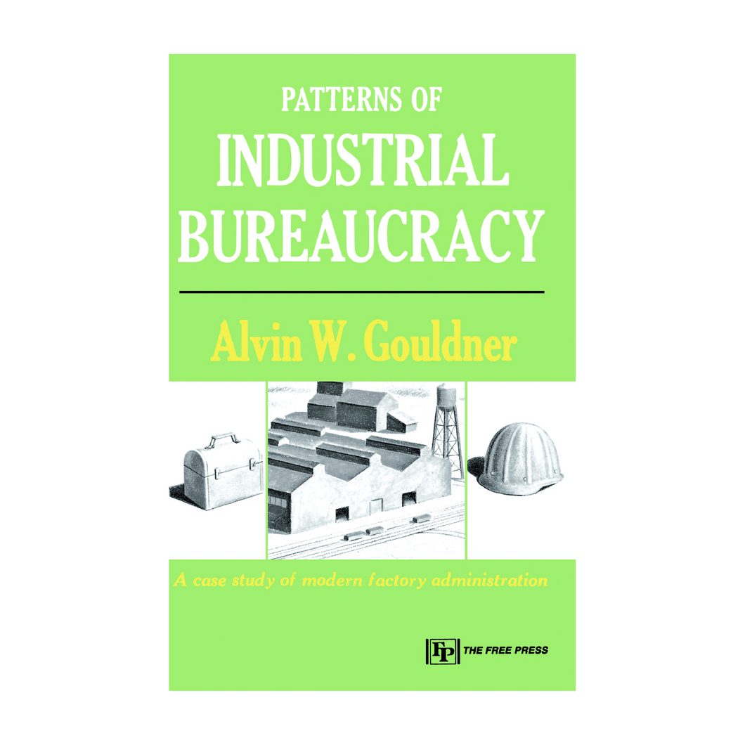 Patterns of Industrial Bureaucracy - Alvin W. Gouldner